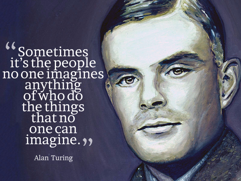 Sometimes it is the people who no one imagines anything of, who do the things that no one can imagine.